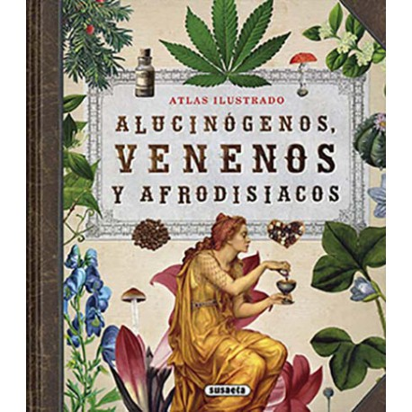 Atlas ilustrado. Alucinógenos, venenos y afrodisíacos